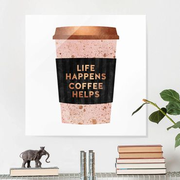 Glasbild - Life Happens Coffee Helps Gold - Quadrat 1:1