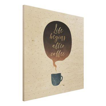 Holzbild - Life Begins After Coffee Punkte - Quadrat 1:1
