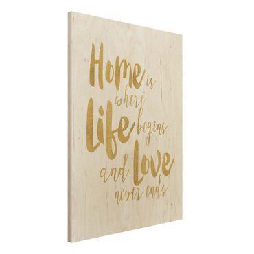 Holzbild - Home is where Life begins Gold - Hochformat 4:3