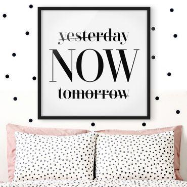 Bild mit Rahmen - Yesterday NOW tomorrow - Quadrat 1:1