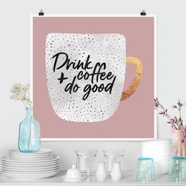Poster - Drink Coffee, Do Good - weiß - Quadrat 1:1