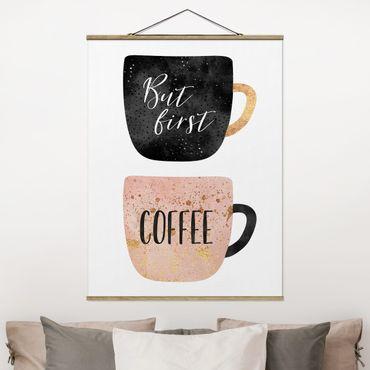 Stoffbild mit Posterleisten - Elisabeth Fredriksson - But First, Coffee - Hochformat 4:3