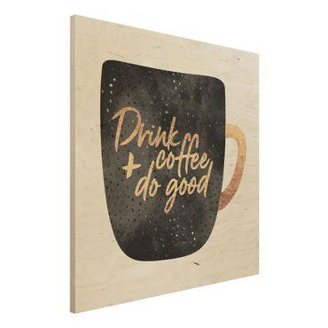 Holzbild - Drink Coffee, Do Good - schwarz - Quadrat 1:1