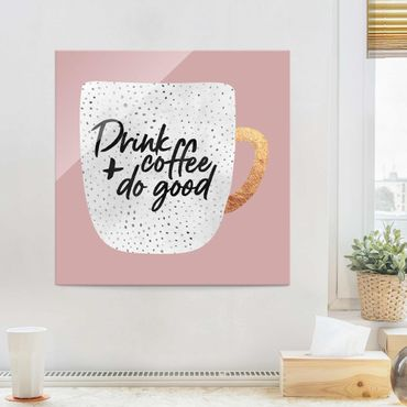Glasbild - Drink Coffee, Do Good - weiß - Quadrat 1:1