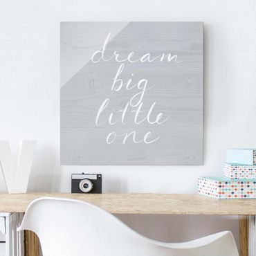 Glasbild - Holzwand grau - Dream big - Quadrat 1:1