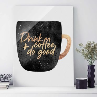 Glasbild - Drink Coffee, Do Good - schwarz - Hochformat 4:3