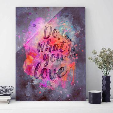 Glasbild - Farbexplosion Do what you love - Hochformat 4:3