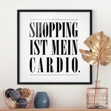 Bild mit Rahmen - Shopping ist mein Cardio - Quadrat 1:1