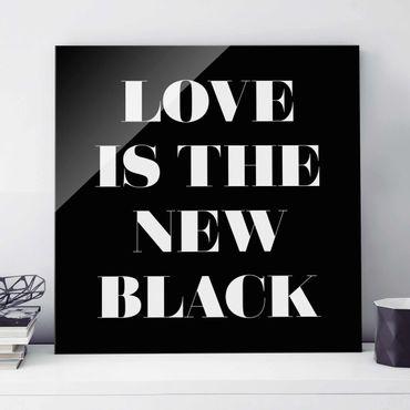 Glasbild - Love is the new black - Quadrat 1:1