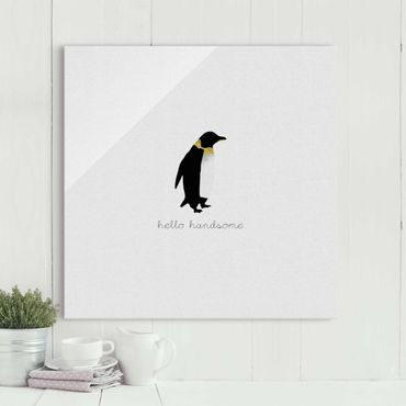 Glasbild - Pinguin Zitat Hello Handsome - Quadrat