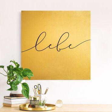 Leinwandbild Gold - Lebe Kalligraphie - Quadrat 1:1