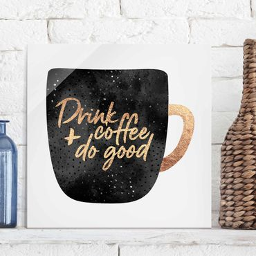 Glasbild - Drink Coffee, Do Good - schwarz - Quadrat 1:1