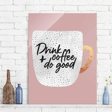 Glasbild - Drink Coffee, Do Good - weiß - Hochformat 4:3