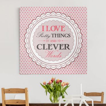 Leinwandbild - No.KA17 I Love Pretty Things - Quadrat 1:1