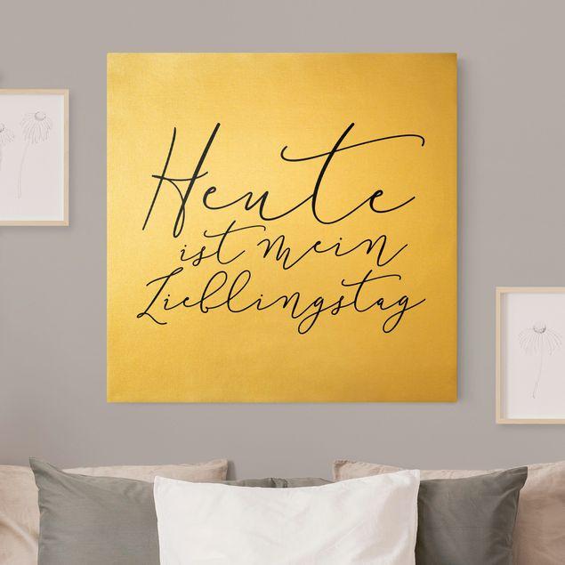 Leinwandbild Gold - Heute ist mein Lieblingstag - Quadrat 1:1