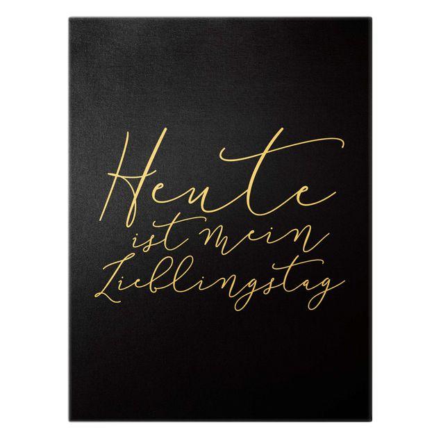 Leinwandbild Gold - Heute ist mein Lieblingstag Schwarz - Hochformat 3:4