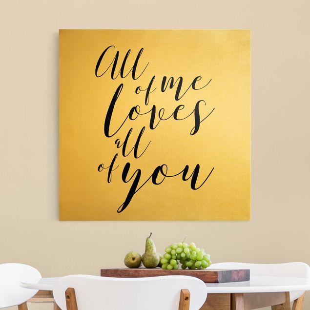 Leinwandbild Gold - All of me loves all of you - Quadrat 1:1
