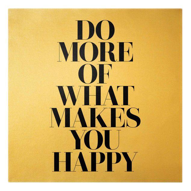 Leinwandbild Gold - Do more of what makes you happy - Quadrat 1:1