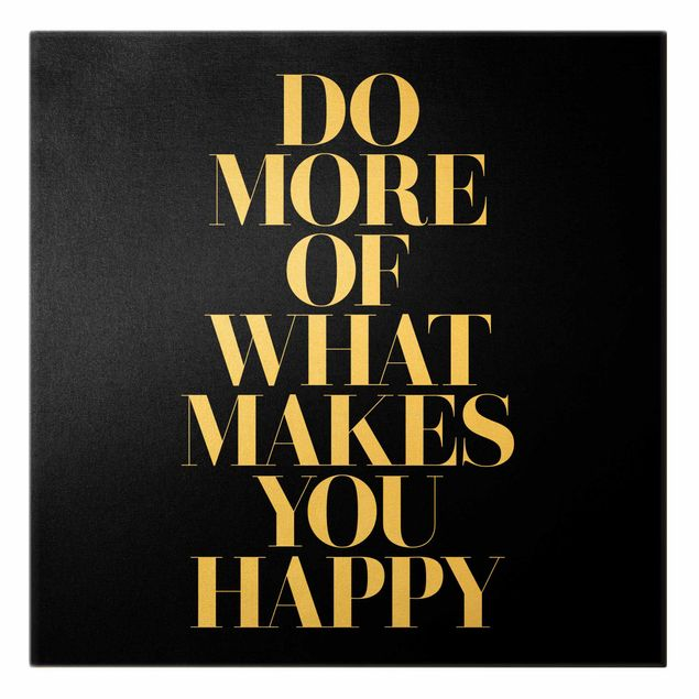Leinwandbild Gold - Do more of what makes you happy Schwarz - Quadrat 1:1