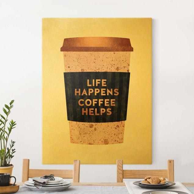 Leinwandbild Gold - Life Happens Coffee Helps Gold - Hochformat 3:4