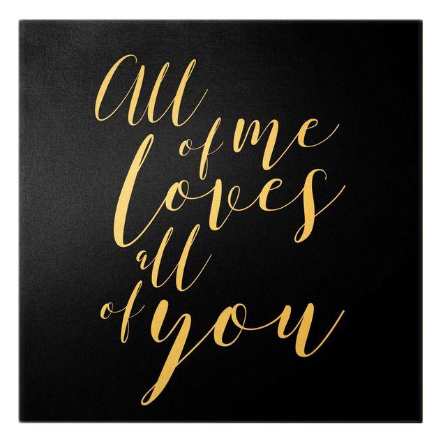 Leinwandbild Gold - All of me loves all of you Schwarz - Quadrat 1:1