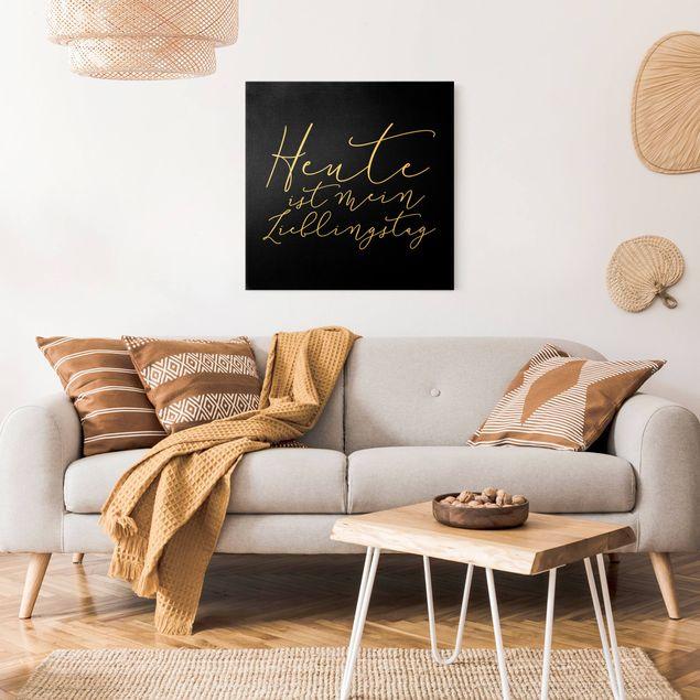 Leinwandbild Gold - Heute ist mein Lieblingstag Schwarz - Quadrat 1:1